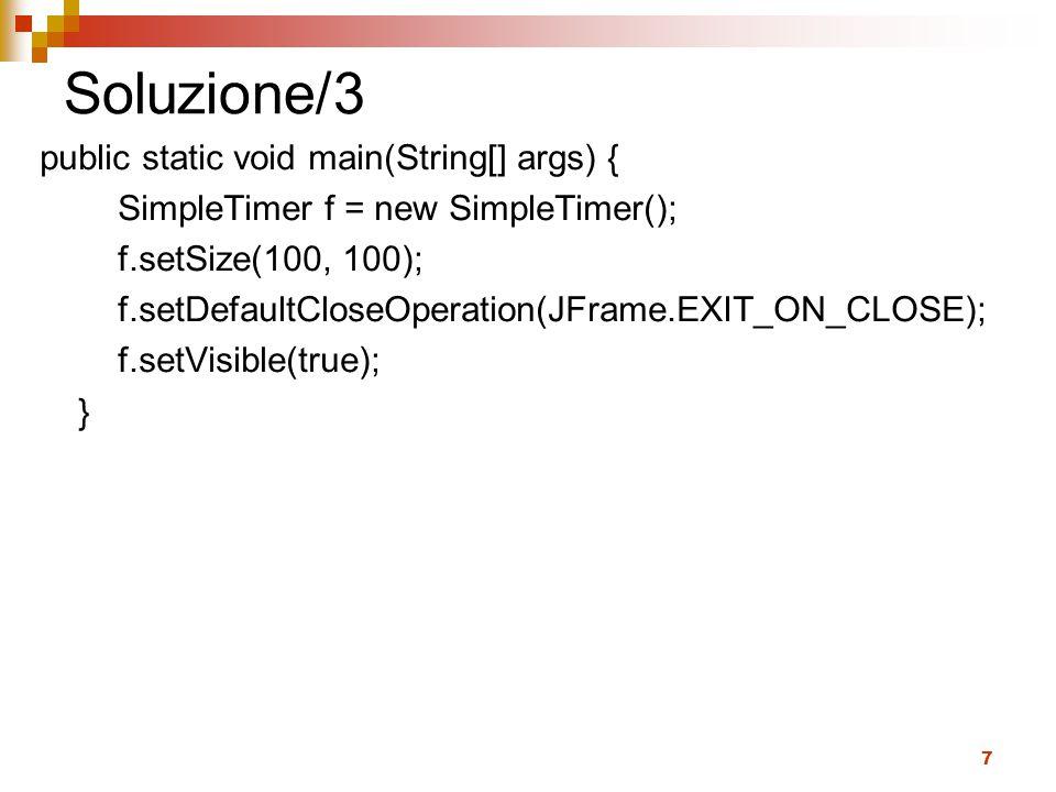 Soluzione/3 public static void main(String[] args) {